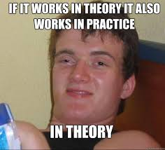 Theory Of Memes - if it works in theory it also works in practice in theory quickmeme