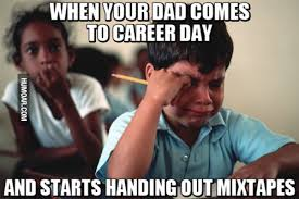 Career Meme - when your dad comes to career day humoar com