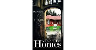 two homes a tale of two homes by dr v srinivas