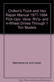 chilton u0027s truck and van repair manual 1977 1984 pick ups vans