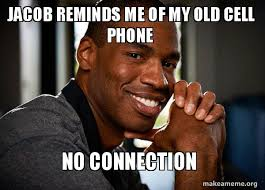 Old Cell Phone Meme - jacob reminds me of my old cell phone no connection good guy jason