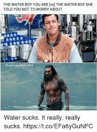 Waterboy Meme - the water boy you are vs the water boy she told you not to worry