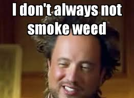 I Dont Always Meme - i don t always not smoke weed meme boomsbeat