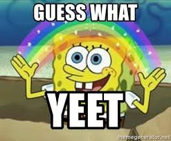 Yeet Meme - guess what yeet spongebob meme generator