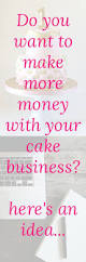 do you want to earn more money with your cake business cake