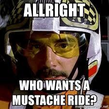Mustache Ride Meme - allright who wants a mustache ride biggs darklighter meme generator