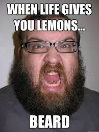 Bearded Guy Meme - when life gives you lemons beard from beardoholic com best