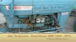 alte traktoren ford dexta 2000 1964 1975 youtube