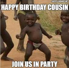 Funny Cousin Memes - happy birthday wishes for cousin quotes images memes happy