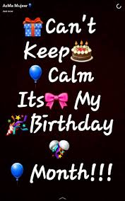 Keep Calm Birthday Meme - cant keep calm its my birthday month the snapchat quotes cute