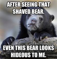 Hairless Bear Meme - amazing hairless bear meme after seeing that shaved bear even this