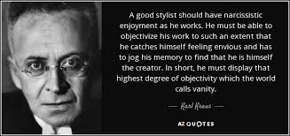 Narcissism And Vanity Karl Kraus Quote A Good Stylist Should Have Narcissistic