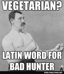 Manly Man Meme - vegetarian overly manly man knows what it means in latin