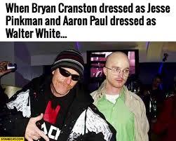 Bryan Cranston Memes - when bryan cranston dressed as jesse pinkman and aaron paul dressed