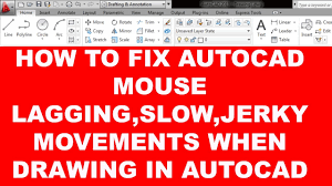 how to fix autocad mouse lagging slow jerky movements when drawing