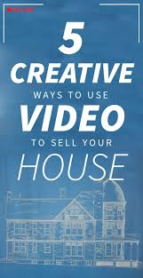 5 insanely creative ways people have used video to sell houses