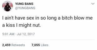 Blow Me Meme - dopl3r com memes yung bans yungbans i aint have sex in so long