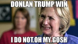 Gosh Meme - donlan trump win i do not oh my gosh meme hillary crying 73666