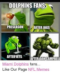 Funny Miami Dolphins Memes - dolphins fans preseason after jags after ets after dan cbell