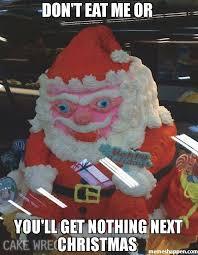 Eat Me Meme - don t eat me or you ll get nothing next christmas meme santa cake