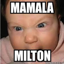 Milton Meme - meme bebe furioso mamala milton 16540753