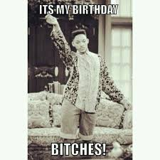Birthday Bitch Meme - it s my birthday tho randomness pinterest birthdays happy