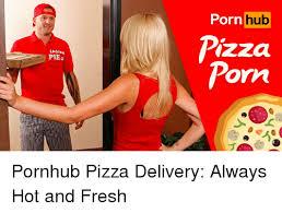 Pizza Delivery Meme - lagima pie porn hub pizza porn pornhub pizza delivery always hot