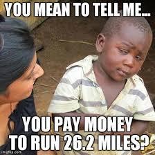 Running Marathon Meme - third world skeptical kid meme imgflip