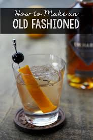 old fashioned cocktail garnish how to make a classic old fashioned cocktail how was your day