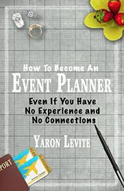 How To Become An Event Planner Become An Event Planner Even If You Have No Experience And No