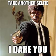 Selfie Meme - 15 hilarious responses to selfies as told by memes missmalini