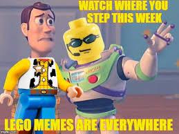 Everywhere Meme - watch where you step this week lego memes are everywhere meme