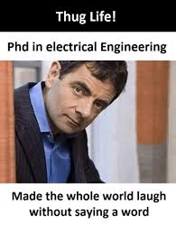 Electrical Engineering Meme - thug life phd in electrical engineering made the whole world laugh