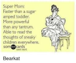Super Mom Meme - super mom faster than a sugar ed toddler more powerful than any