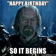 Birthday Meme So It Begins - happy birthday so it begins theoden so it begins meme generator