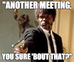 Meme Meeting - say that again i dare you meme imgflip
