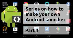 design your own home screen series p1 how to create your own android launcher home screen