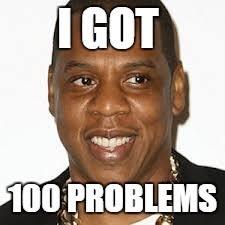Jay Z 100 Problems Meme - jay z imgflip