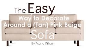 What Colour Sofa Goes With Cream Carpet The Easy Way To Decorate Around A Tan Pink Beige Sofa Maria