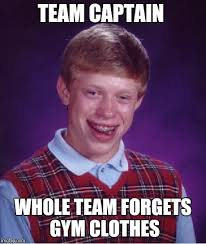 Gym Clothes Meme - bad luck brian meme imgflip