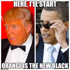 Orange Is The New Black Meme - image tagged in orange is the new black orange trump imgflip
