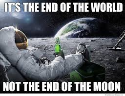 Meme End Of The World - it s the end of the world weknowmemes