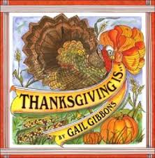thanksgiving is by gail gibbons thanksgiving picture books