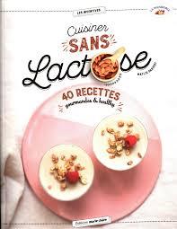 amazon fr cuisiner sans lactose 40 recettes gourmandes healthy