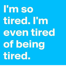 Being Tired Meme - i m so tiredim even tired of being tired meme on me me