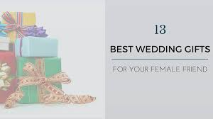 best unique wedding gifts wedding gift ideas for best friend 13 unique ideas augrav