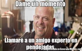 Meme Rick - dame un momento llamaré a un amigo experto en pendejadas meme de
