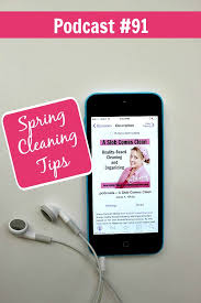 Spring Cleaning Tips 091 Spring Cleaning Tips Podcast A Slob Comes Clean