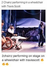 Wheelchair Meme - 2 chainz performing in a wheelchair with travis scott 2chainz