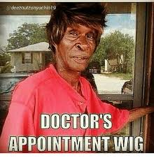 Doctor Appointment Meme - doctor s appointment wig meme on me me